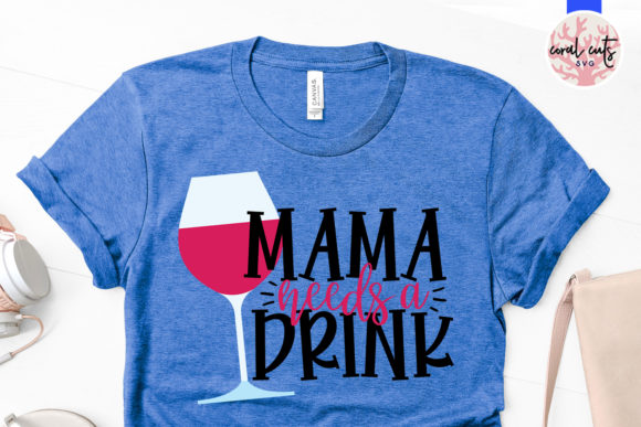 Download Free Mama Needs A Drink Svg Cut File Graphic By Coralcutssvg for Cricut Explore, Silhouette and other cutting machines.