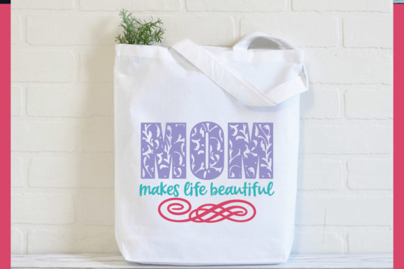 Mom Makes Life Beautiful Graphic By Oldmarketdesigns Creative