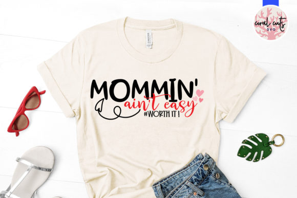 Download Free Mommin Ain T Easy Worth It Svg Cut File Graphic By Coralcutssvg for Cricut Explore, Silhouette and other cutting machines.