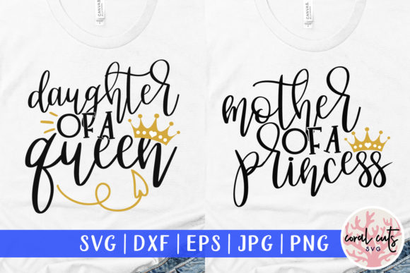 Download Free Mother Of A Princess Daughter Of A Queen Graphic By Coralcutssvg for Cricut Explore, Silhouette and other cutting machines.
