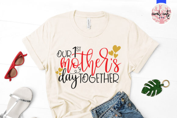 Download Free Our 1st Mother S Day Together Svg File Graphic By Coralcutssvg for Cricut Explore, Silhouette and other cutting machines.