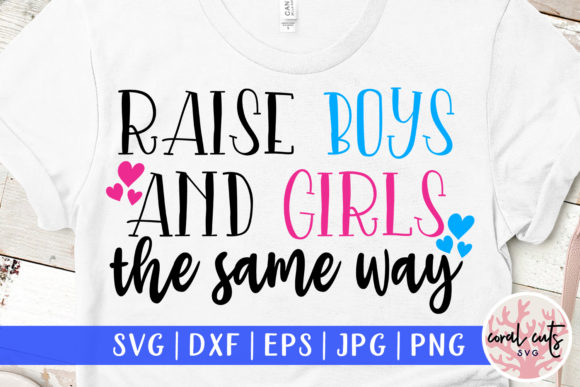 Download Free Raise Boys And Girls The Same Way Svg Graphic By Coralcutssvg Creative Fabrica for Cricut Explore, Silhouette and other cutting machines.