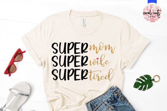 Download Free Super Mom Super Wife Super Tired Svg Graphic By Coralcutssvg for Cricut Explore, Silhouette and other cutting machines.