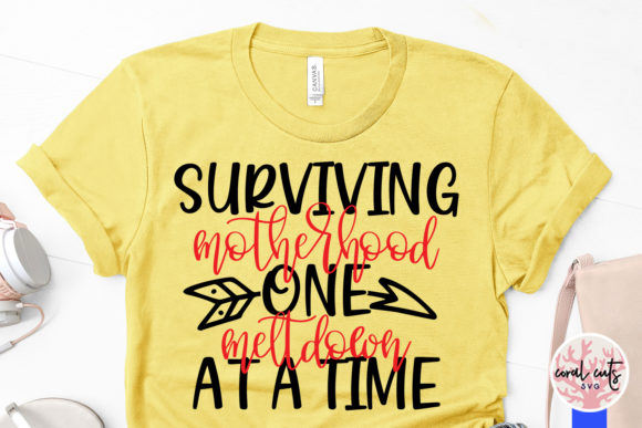 Download Free Surviving Motherhood One Meltdown Svg Graphic By Coralcutssvg for Cricut Explore, Silhouette and other cutting machines.