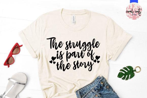 The Struggle Is A Part Of The Story Svg Graphic By Coralcutssvg