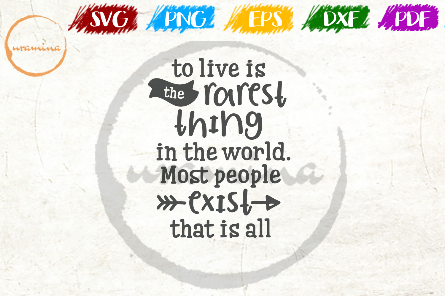 Download Free To Live Is The Rarest Thing In The World Graphic By Uramina for Cricut Explore, Silhouette and other cutting machines.