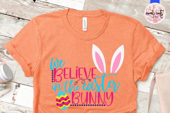 We Believe In The Easter Bunny Graphic By Coralcutssvg