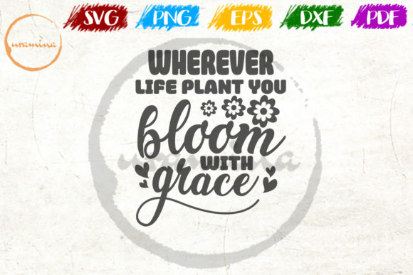 Download Free Wherever Life Plant You Bloom With Grace Graphic By Uramina for Cricut Explore, Silhouette and other cutting machines.