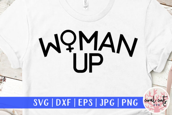 Download Free Woman Up Cut File Graphic By Coralcutssvg Creative Fabrica for Cricut Explore, Silhouette and other cutting machines.