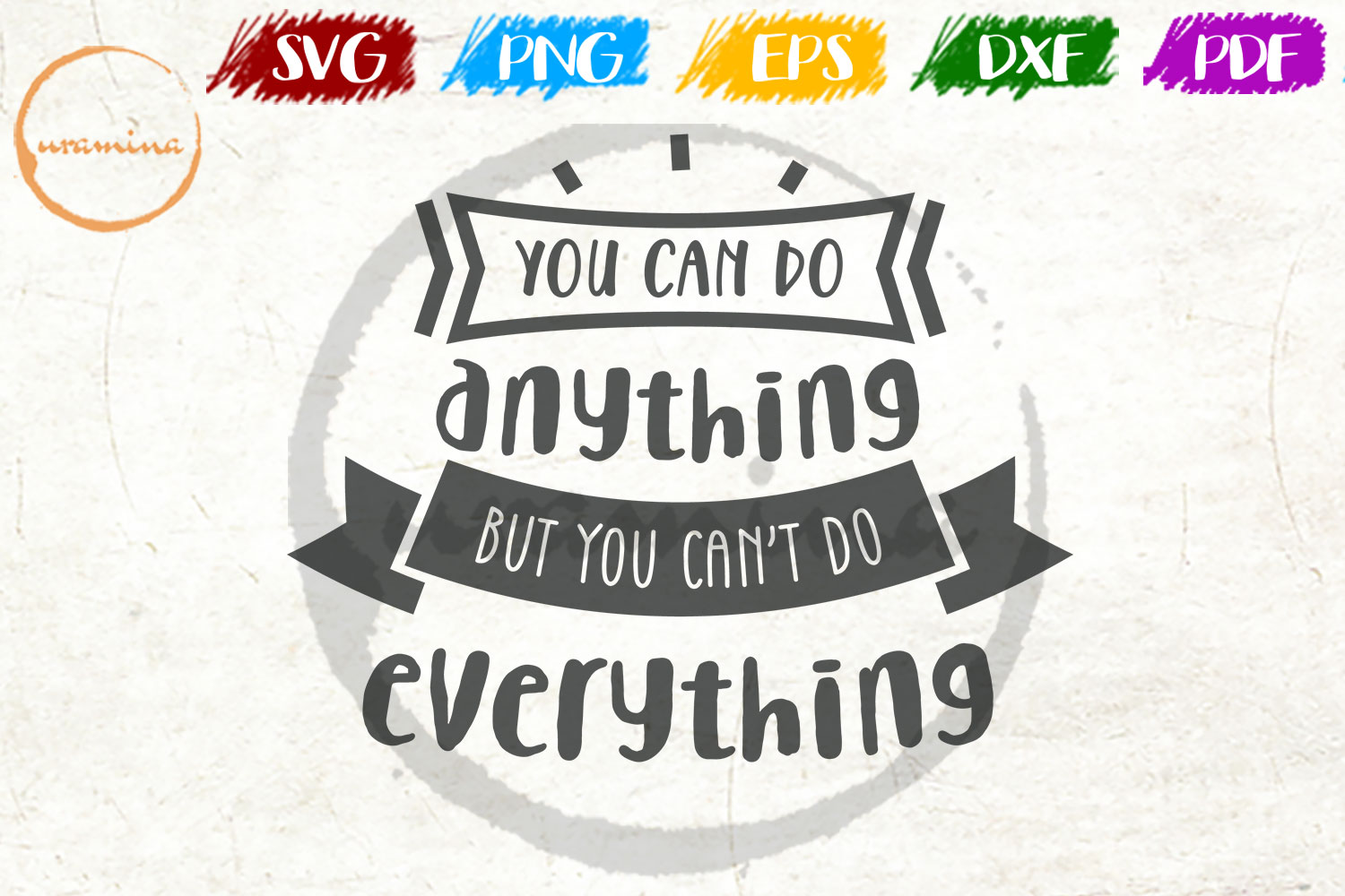 Download Free You Can Do Anything But You Can T Graphic By Uramina Creative for Cricut Explore, Silhouette and other cutting machines.