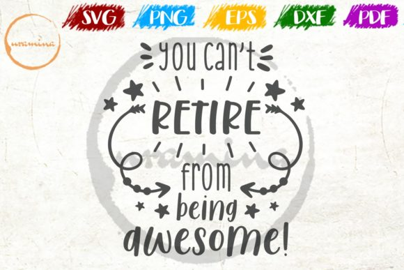 Download Free You Can T Retire From Being Awesome Graphic By Uramina for Cricut Explore, Silhouette and other cutting machines.
