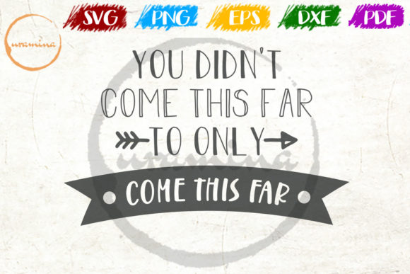 Download Free You Didn T Come This Far To Only Come Graphic By Uramina for Cricut Explore, Silhouette and other cutting machines.
