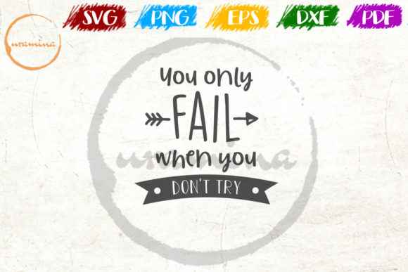Download Free You Only Fail When You Don T Try Graphic By Uramina Creative for Cricut Explore, Silhouette and other cutting machines.