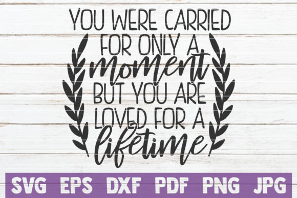 Download Free You Were Carried For Only A Moment Graphic By Mintymarshmallows for Cricut Explore, Silhouette and other cutting machines.