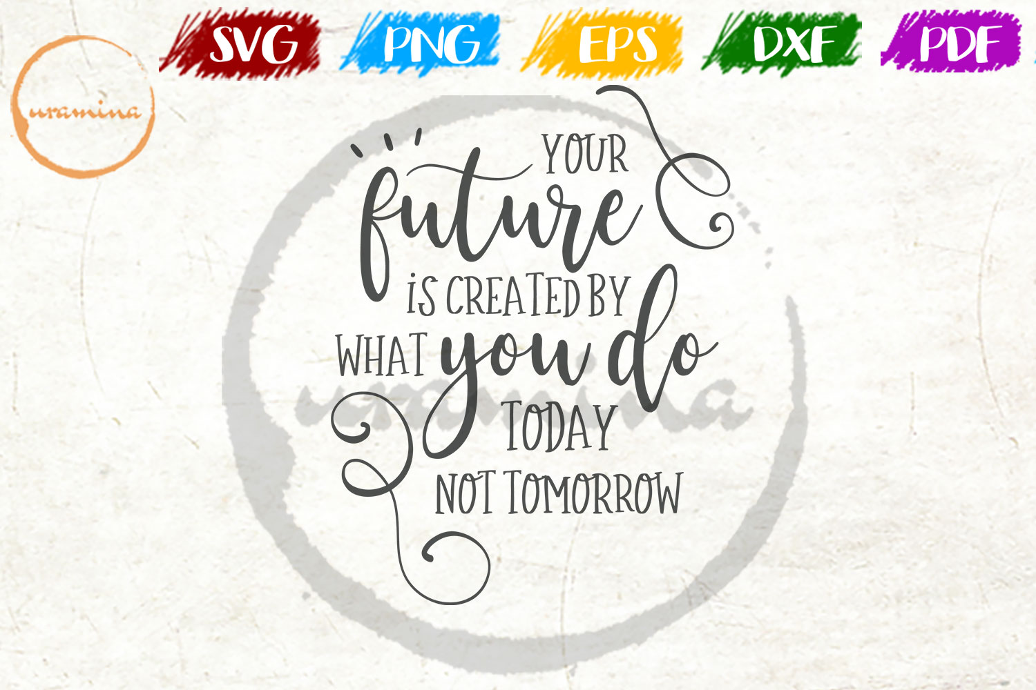 Download Free Your Future Is Created By What You Do Graphic By Uramina for Cricut Explore, Silhouette and other cutting machines.