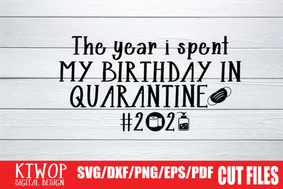 Download Free Birthday Quarantined 2020 Graphic By Ktwop Creative Fabrica for Cricut Explore, Silhouette and other cutting machines.
