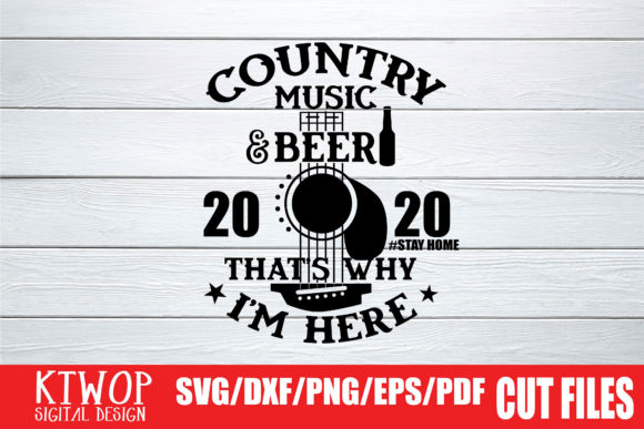 Country Music And Beer 2020 That S Why I M Here Graphic By