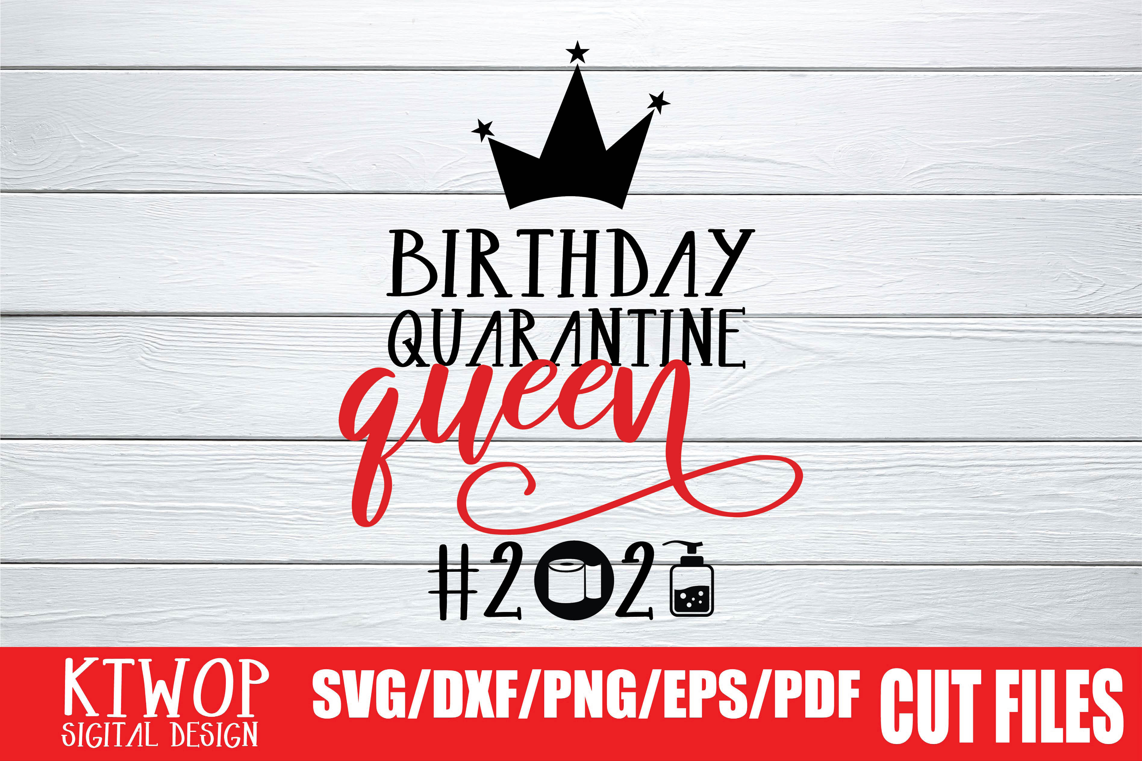 Download Free Birthday Quarantine Queen 2020 Graphic By Ktwop Creative Fabrica for Cricut Explore, Silhouette and other cutting machines.