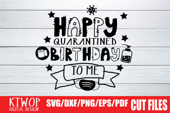 Download Free Happy Quarantined Birthday To Me Graphic By Ktwop Creative Fabrica for Cricut Explore, Silhouette and other cutting machines.