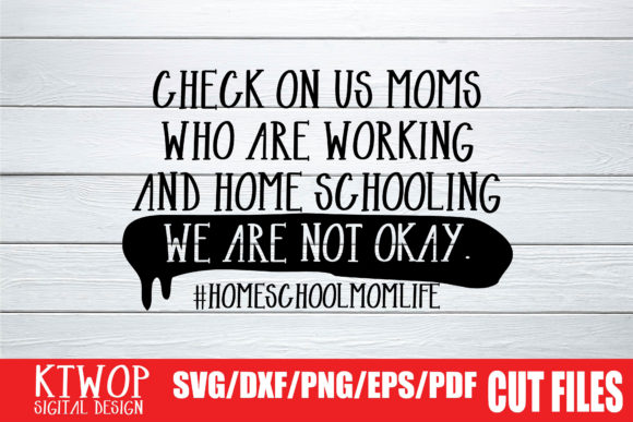 Download Free Check On Us Moms Who Are Working And Home Schooling We Are Not for Cricut Explore, Silhouette and other cutting machines.