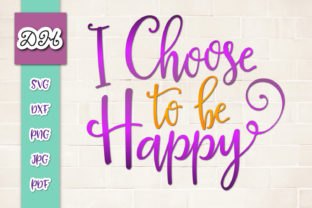 Download Free I Choose To Be Happy Inspire Print Cut Graphic By Digitals By for Cricut Explore, Silhouette and other cutting machines.
