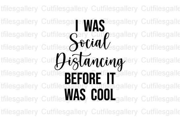 Download Free I Was Social Distancing Svg Graphic By Cutfilesgallery for Cricut Explore, Silhouette and other cutting machines.