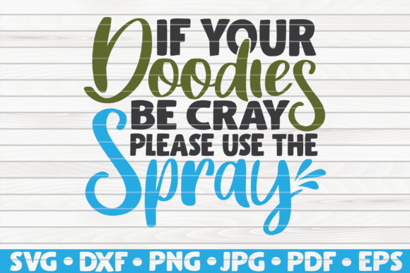 Download Free If Your Doodies Be Cray Graphic By Mihaibadea95 Creative Fabrica for Cricut Explore, Silhouette and other cutting machines.