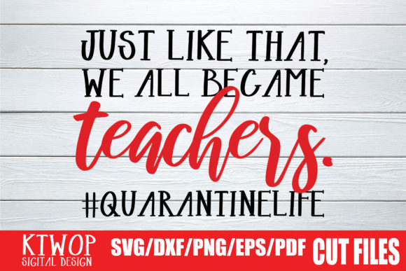 Print on Demand: Just Like That, We All Became Teachers #quarantinelife Graphic Crafts By KtwoP