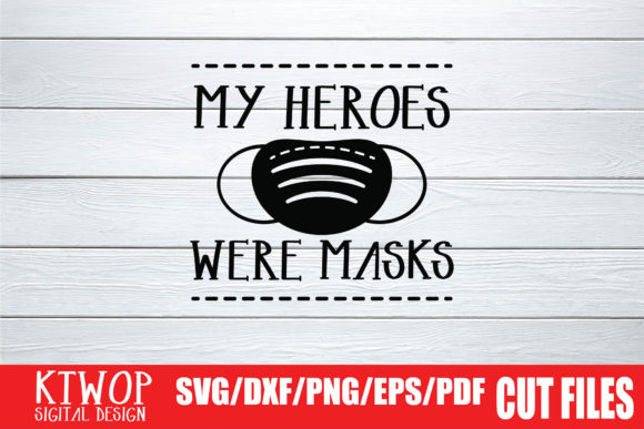 Download Free My Heroes Wear Masks Grafik Von Mr Pagman Creative Fabrica for Cricut Explore, Silhouette and other cutting machines.