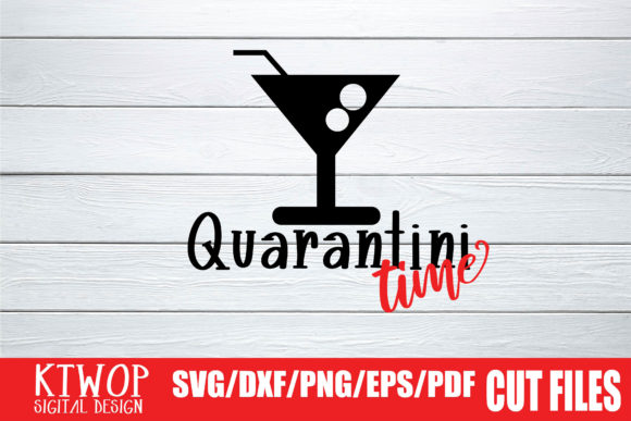 Download Free Quarantini Time 2020 Graphic By Ktwop Creative Fabrica for Cricut Explore, Silhouette and other cutting machines.