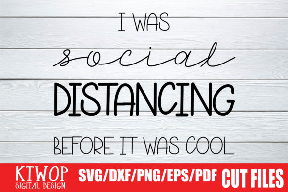 Download Free Social Distancing Before It Was Cool Grafico Por Ktwop for Cricut Explore, Silhouette and other cutting machines.