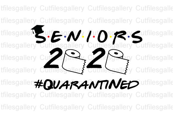 Seniors 2020 Quarantined Svg Graphic By Cutfilesgallery