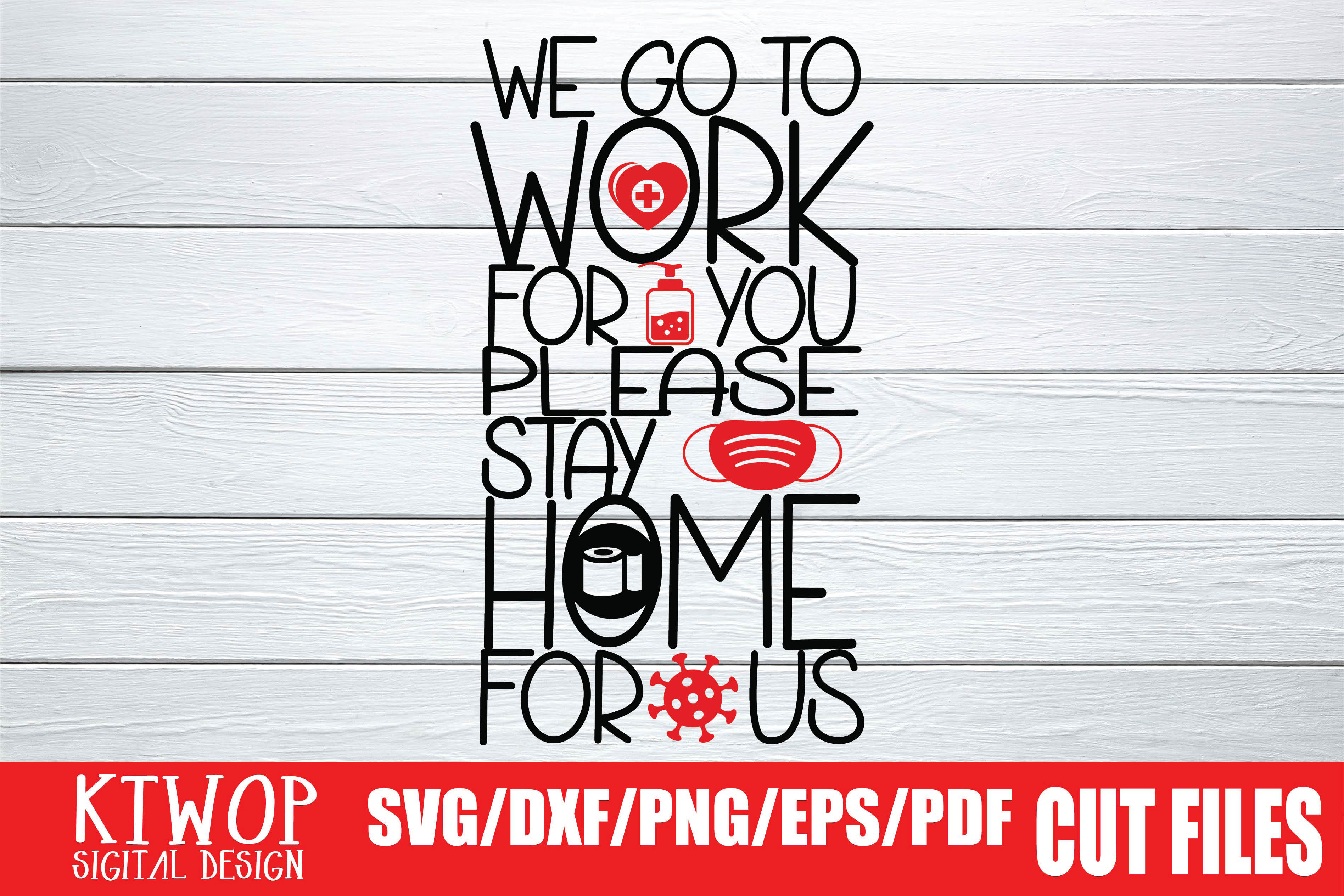Download Free We Go To Work For You Please Stay Home For Us Graphic By Ktwop for Cricut Explore, Silhouette and other cutting machines.