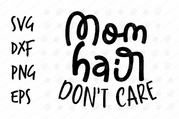 Download Free Mom Hair Don T Care Svg Design Graphic By Spoonyprint Creative for Cricut Explore, Silhouette and other cutting machines.