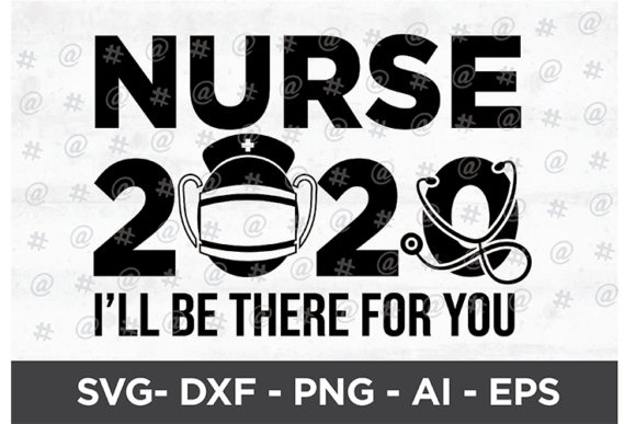 Download Free Nurse 2020 Be There For You Svg Design Graphic By Spoonyprint for Cricut Explore, Silhouette and other cutting machines.