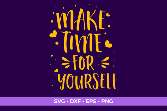 Download Free Quotes Make Time For Yourself Graphic By Eddyinside Creative for Cricut Explore, Silhouette and other cutting machines.