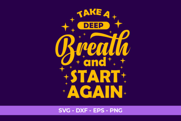 Download Free Quotes Take A Deep Breath And Start Graphic By Eddyinside for Cricut Explore, Silhouette and other cutting machines.