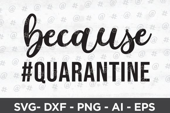 Download Free Because Quarantine Design Graphic By Spoonyprint Creative Fabrica for Cricut Explore, Silhouette and other cutting machines.