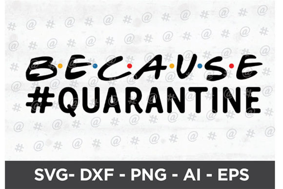 Because Quarantine Design Graphic Crafts By spoonyprint