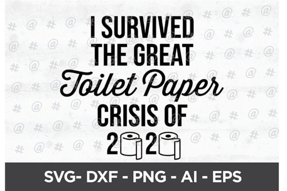 Survived Toilet Paper Crisis 2020 Svg Graphic By Spoonyprint