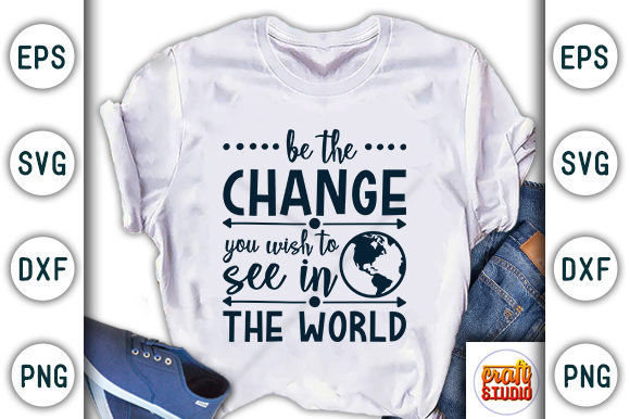 Download Free Be The Change You Wish Earth Day Design Graphic By Craftstudio Creative Fabrica for Cricut Explore, Silhouette and other cutting machines.