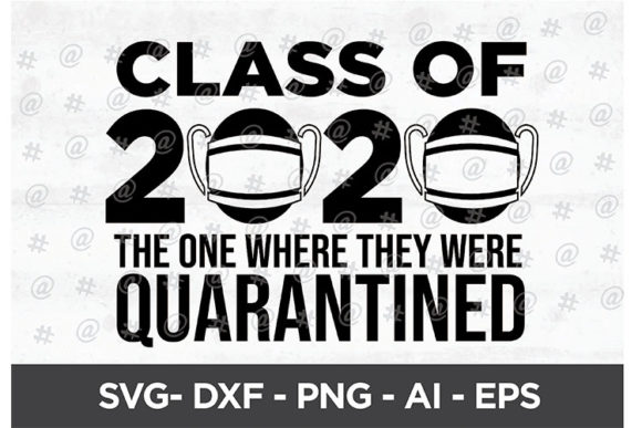 Download Free Class Of 2020 Quarantined Graphic By Spoonyprint Creative Fabrica for Cricut Explore, Silhouette and other cutting machines.