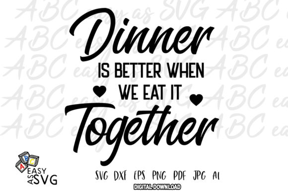 Download Free Dinner Is Better When We Eat It Together Grafico Por for Cricut Explore, Silhouette and other cutting machines.