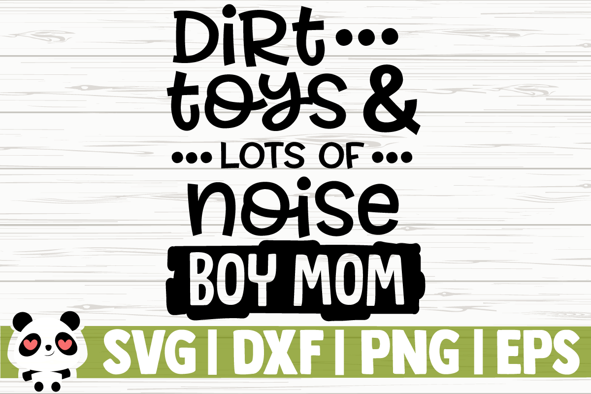 Download Free Dirt Toys Lots Of Noise Boy Mom Graphic By Creativedesignsllc for Cricut Explore, Silhouette and other cutting machines.