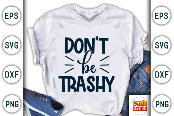 Download Free Don T Be Trashy Earth Day Design Graphic By Craftstudio for Cricut Explore, Silhouette and other cutting machines.