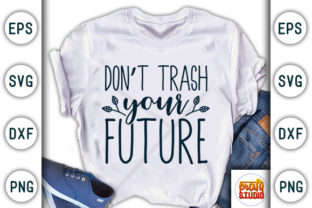 Download Free Don T Trash Your Future Earth Day Graphic By Craftstudio Creative Fabrica for Cricut Explore, Silhouette and other cutting machines.