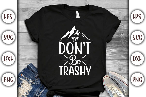 Download Free Earth Day Design Don T Be Trashy Graphic By Graphicsbooth for Cricut Explore, Silhouette and other cutting machines.