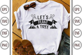 Download Free Earth Day Design Let S Plant A Tree Graphic By Graphicsbooth for Cricut Explore, Silhouette and other cutting machines.