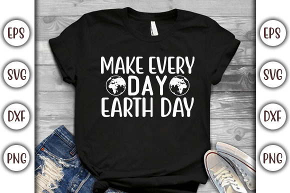 Download Free Earth Day Design Make Every Day Graphic By Graphicsbooth Creative Fabrica for Cricut Explore, Silhouette and other cutting machines.