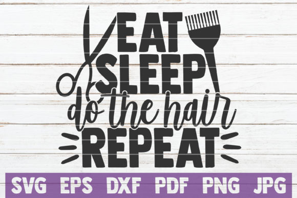 Download Free Eat Sleep Do The Hair Repeat Graphic By Mintymarshmallows for Cricut Explore, Silhouette and other cutting machines.